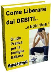 come liberarsi dai debiti e non rifarli - guida pratica per la famiglia italiana a cura di Marco Forconi
