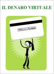 il denaro virtuale - come sopravvivere alle carte di credito, alle carte di debito e ai pagamenti elettronici, evitando truffe vecchie e nuove